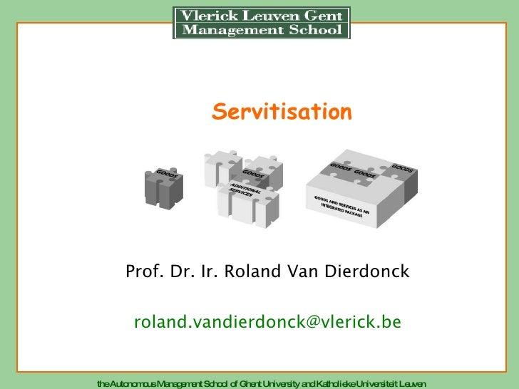 Servitisation Prof. Dr. Ir. Roland Van Dierdonck [email_address]