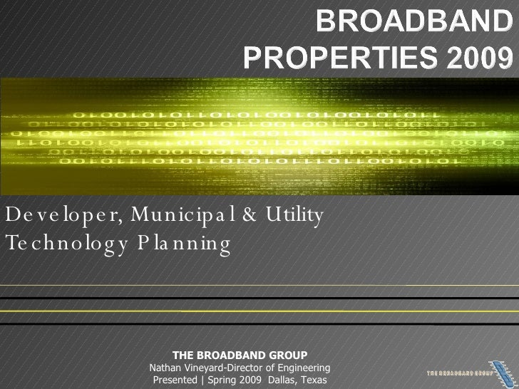 Developer, Municipal & Utility Technology Planning THE BROADBAND GROUP Nathan Vineyard-Director of Engineering Presented |...