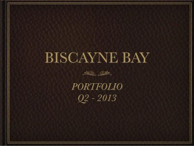 BISCAYNE BAYPORTFOLIOQ2 - 2013