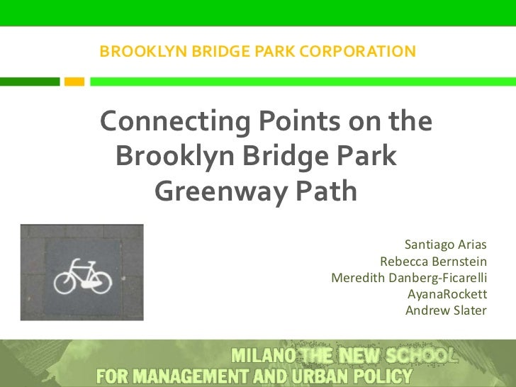 BROOKLYN BRIDGE PARK CORPORATION<br />Connecting Points on the Brooklyn Bridge Park Greenway Path<br />Santiago Arias<br /...