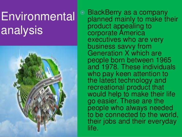 environment analysis of blackberry Pest analysis of blackberry pest analysis a pest analysis is used to identify the external forces affecting an organisationthis is a simple analysis of an organisation's political, economical, social and technological environment.