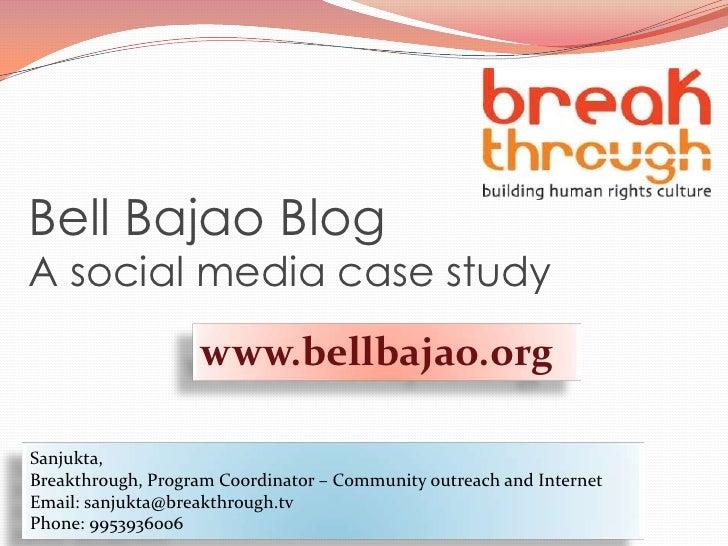 Bell Bajao BlogA social media case study<br />www.bellbajao.org<br />Sanjukta, <br />Breakthrough, Program Coordinator – C...