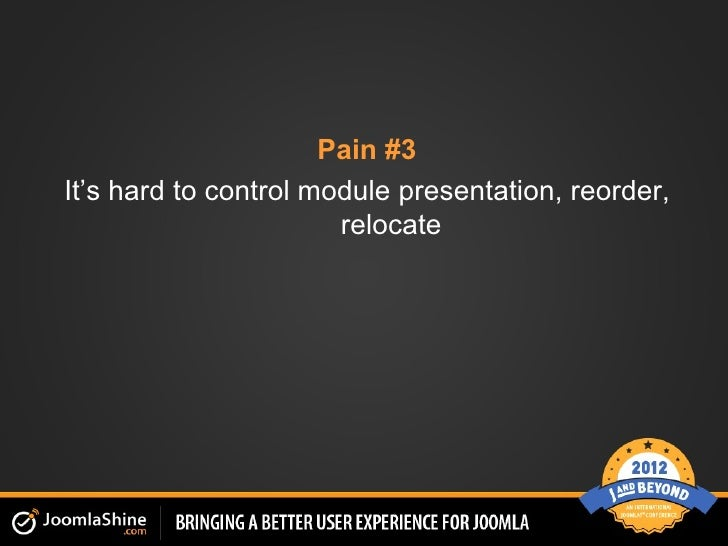 Pain #3It's hard to control module presentation, reorder,                       relocate