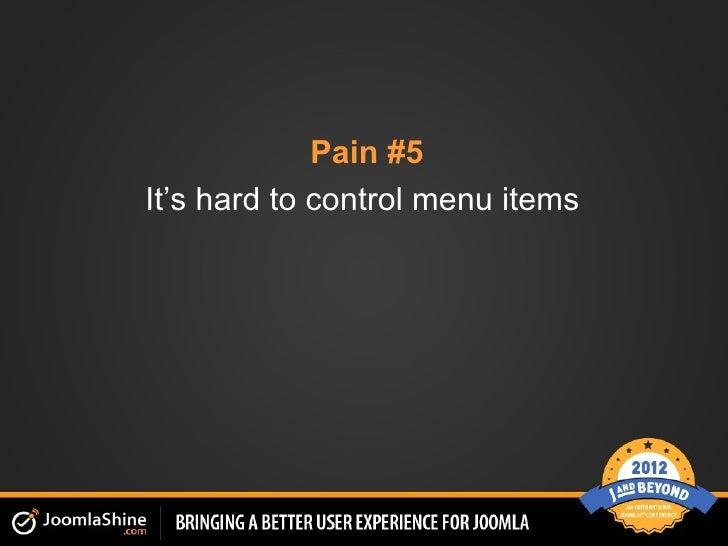 Pain #5It's hard to control menu items