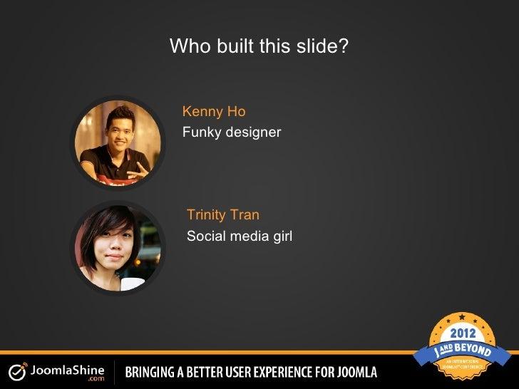 Who built this slide? Kenny Ho Funky designer  Trinity Tran  Social media girl