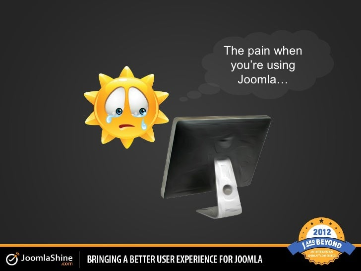 The pain when you're using  Joomla…