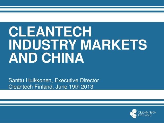 CLEANTECHINDUSTRY MARKETSAND CHINASanttu Hulkkonen, Executive DirectorCleantech Finland, June 19th 2013