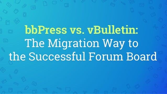bbPress vs. vBulletin: The Migration Way to the Successful Forum Board