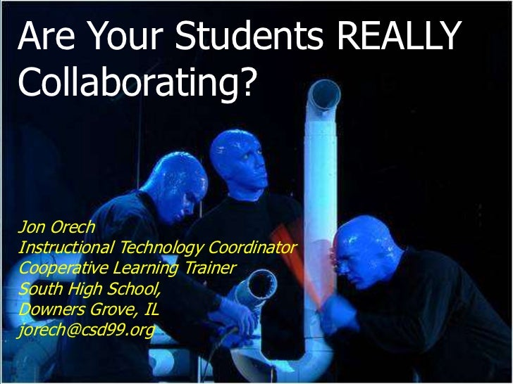 Are Your Students REALLY <br />Collaborating?<br />Jon Orech<br />Instructional Technology Coordinator<br />Cooperative Le...