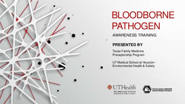 AWARENESS TRAINING BLOODBORNE PATHOGEN PRESENTED BY Texas Family Medicine Preceptorship Program UT Medical School at Houst...