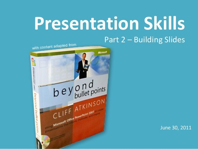 Presentation Skills                            Part 2 – Building Slides              dapted fromwith content a            ...