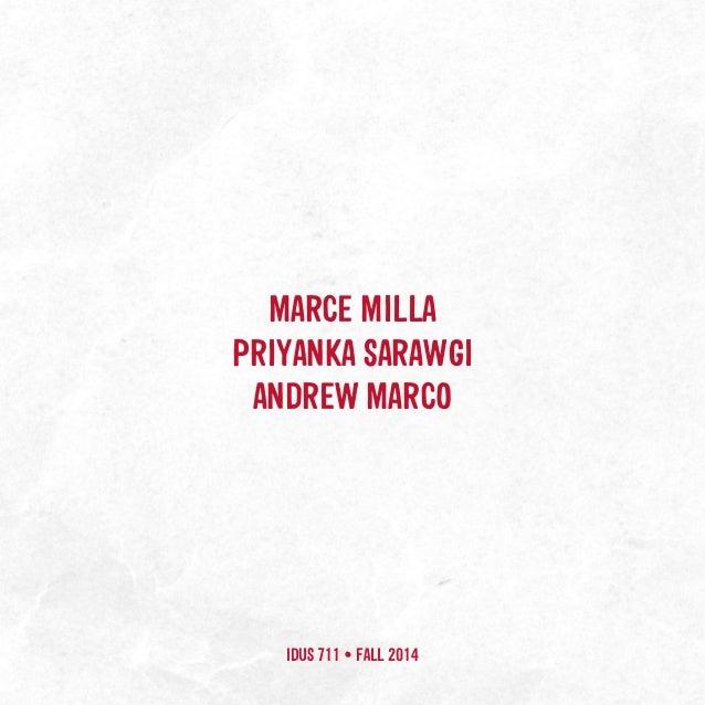 MARCE MILLA PRIYANKA SARAWGI ANDREW MARCO IDUS 711 • FALL 2014
