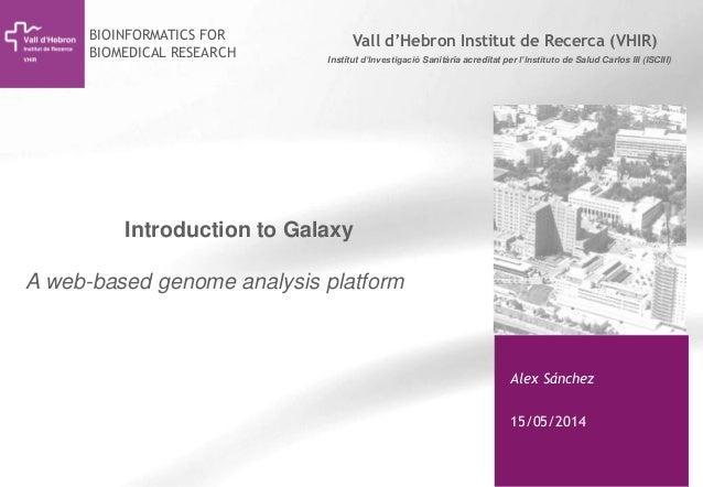 1 Vall d'Hebron Institut de Recerca (VHIR) Alex Sánchez 15/05/2014 Institut d'Investigació Sanitària acreditat per l'Insti...