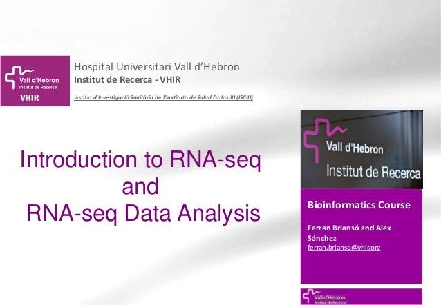 Bioinformatics Course Ferran Briansó and Alex Sánchez ferran.brianso@vhir.org Hospital Universitari Vall d'Hebron Institut...