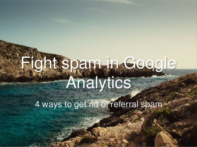Fight spam in Google Analytics 4 ways to get rid of referral spam