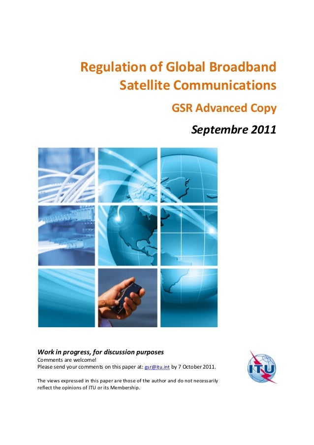Regulation of Global Broadband Satellite Communications GSR Advanced Copy Septembre 2011  Work in progress, for discussion...