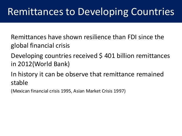 remittances for developing countries Directorate-general for external policies of the union directorate b policydepartment study the impactsof remittances on developing countries abstract the crisis that hit the western financial markets in 2008 has led to a severe global economic.