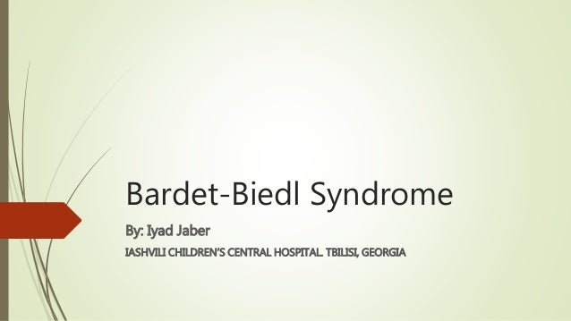 Bardet-Biedl Syndrome  By: Iyad Jaber  IASHVILI CHILDREN'S CENTRAL HOSPITAL. TBILISI, GEORGIA