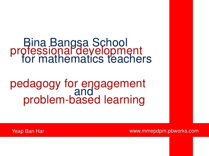 BinaBangsa School<br />professional development<br />for mathematics teachers<br />pedagogy for engagement<br />and<br />p...