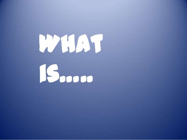 What is…..