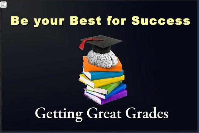 Be your Best for SuccessBe your Best for Success Getting Great GradesGetting Great Grades
