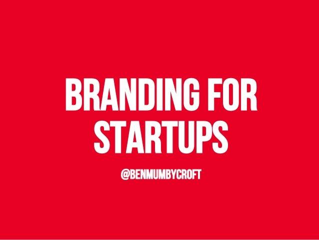 Branding f0r startups @benmumbycroft