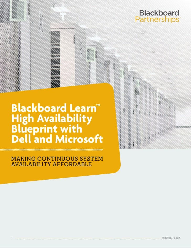TMBlackboard Learn™High AvailabilityBlueprint withDell and MicrosoftMAKING CONTINUOUS SYSTEMAVAILABILITY AFFORDABLE1      ...