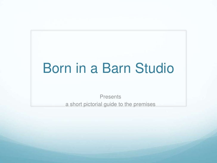 Born in a Barn Studio<br />Presents<br />a short pictorial guide to the premises<br />
