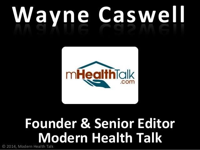 Wayne Caswell Founder & Senior Editor Modern Health Talk© 2014, Modern Health Talk