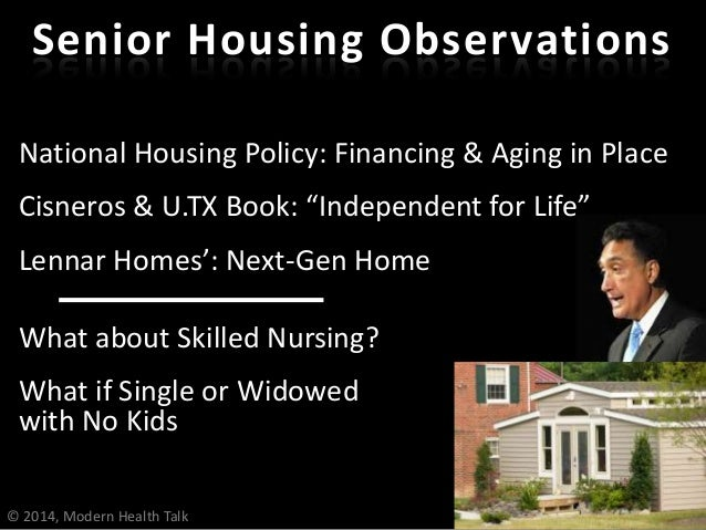 """© 2014, Modern Health Talk National Housing Policy: Financing & Aging in Place Cisneros & U.TX Book: """"Independent for Life..."""