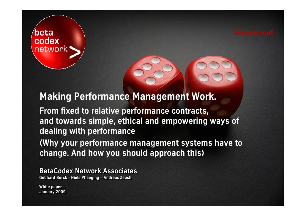 Make it real!     Making Performance Management Work. From fixed to relative performance contracts, and towards simple, et...