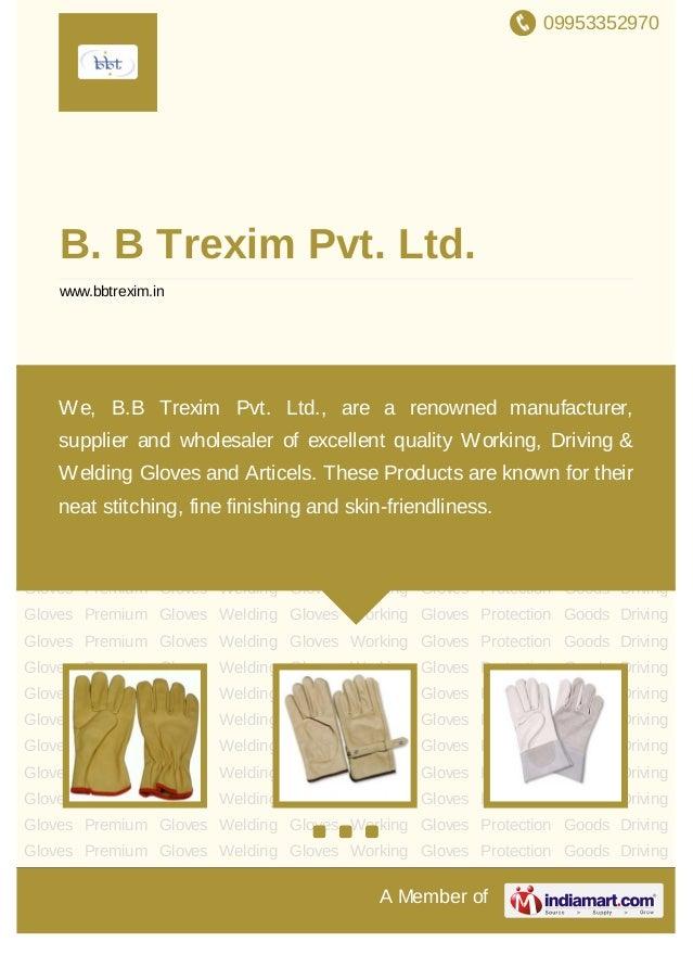 09953352970A Member ofB. B Trexim Pvt. Ltd.www.bbtrexim.inDriving Gloves Premium Gloves Welding Gloves Working Gloves Prot...
