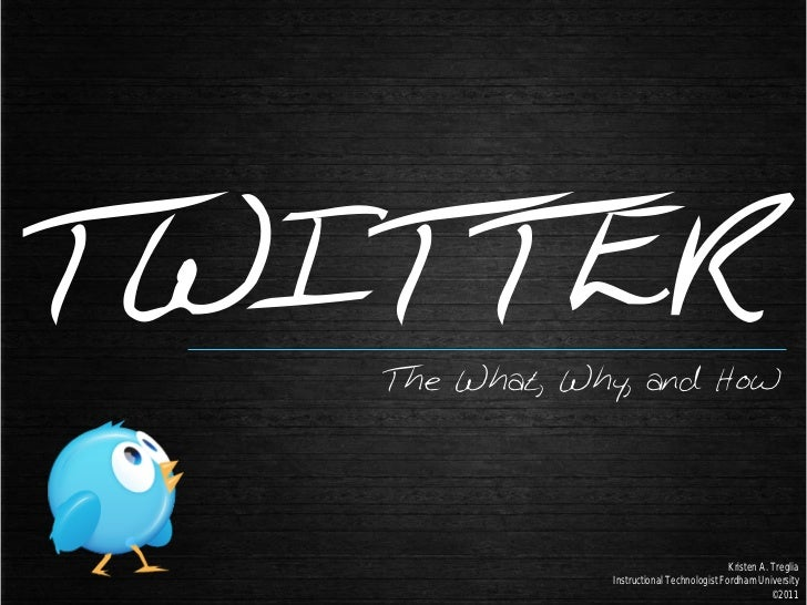 TWITTER   The What, Why, and How                                            Kristen A. Treglia               Instructional...