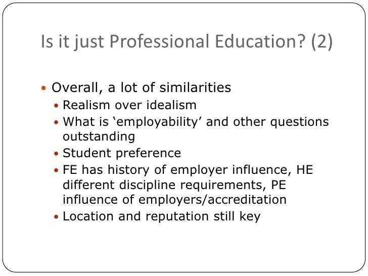 Is it just Professional Education? (2)<br />Overall, a lot of similarities<br />Realism over idealism<br />What is 'employ...