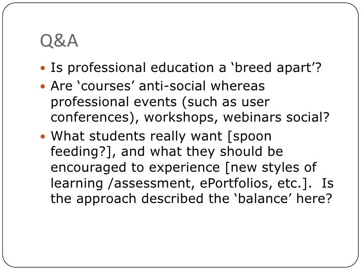 Q&A<br />Is professional education a 'breed apart'? <br />Are 'courses' anti-social whereas professional events (such as u...