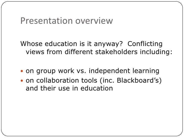 Presentation overview<br />Whose education is it anyway?  Conflicting views from different stakeholders including:<br />on...