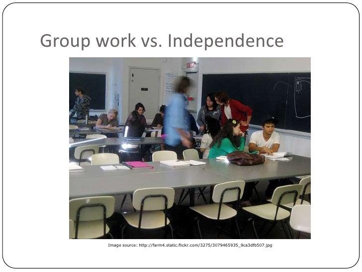 Group work vs. Independence<br />Image source: http://farm4.static.flickr.com/3275/3079465935_9ca3dfb507.jpg<br />