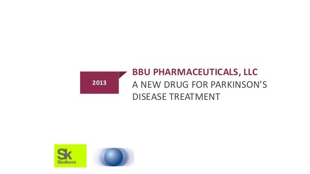 2013  BBU PHARMACEUTICALS, LLC A NEW DRUG FOR PARKINSON'S DISEASE TREATMENT  1