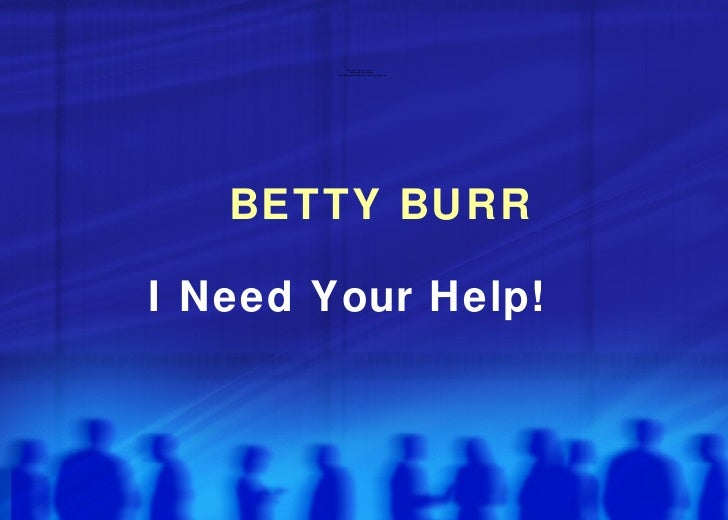 BETTY BURR I Need Your Help!