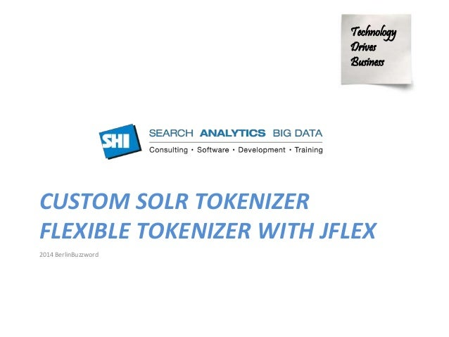 Technology  Drives  Business  CUSTOM SOLR TOKENIZER  FLEXIBLE TOKENIZER WITH JFLEX  2014 BerlinBuzzword