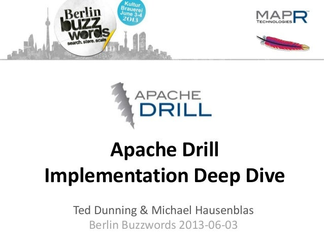 Apache Drill Implementation Deep Dive Ted Dunning & Michael Hausenblas Berlin Buzzwords 2013-06-03