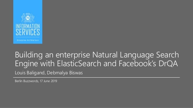Building an enterprise Natural Language Search Engine with ElasticSearch and Facebook's DrQA Louis Baligand, Debmalya Bisw...