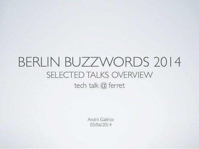 BERLIN BUZZWORDS 2014  SELECTEDTALKS OVERVIEW tech talk @ ferret Andrii Gakhov  05/06/2014