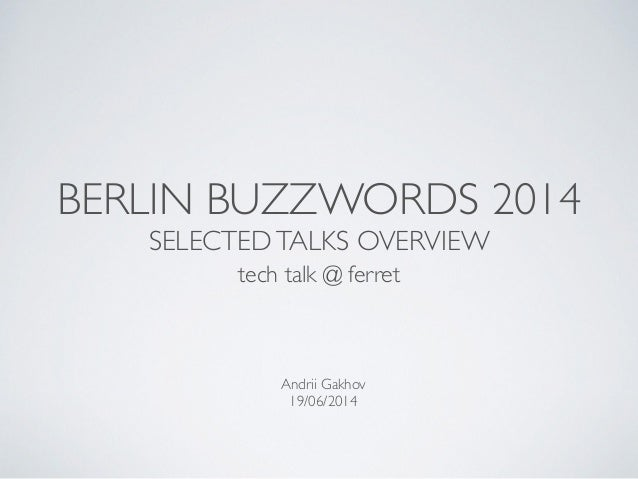 BERLIN BUZZWORDS 2014	  SELECTEDTALKS OVERVIEW tech talk @ ferret Andrii Gakhov	  19/06/2014