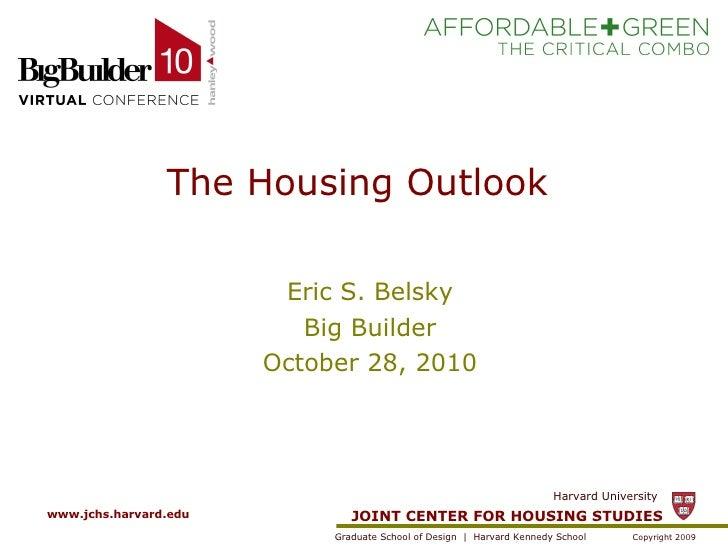 The Housing Outlook  Eric S. Belsky Big Builder October 28, 2010