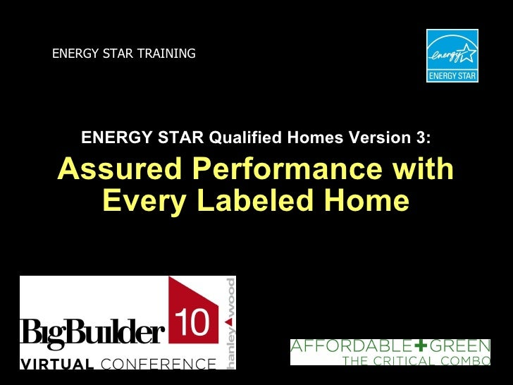 ENERGY STAR Qualified Homes Version 3: Assured Performance with Every Labeled Home ENERGY STAR TRAINING