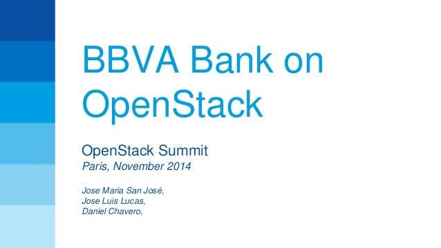BBVA Bank on  OpenStack  OpenStack Summit  Paris, November 2014  Jose Maria San José,  Jose Luis Lucas,  Daniel Chavero,