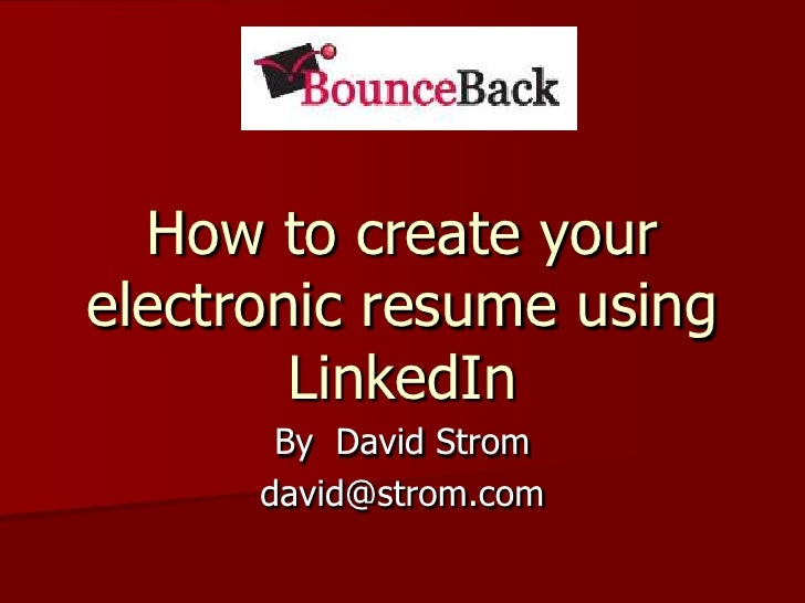 How to create your electronic resume using LinkedIn<br />By  David Strom<br />david@strom.com<br />