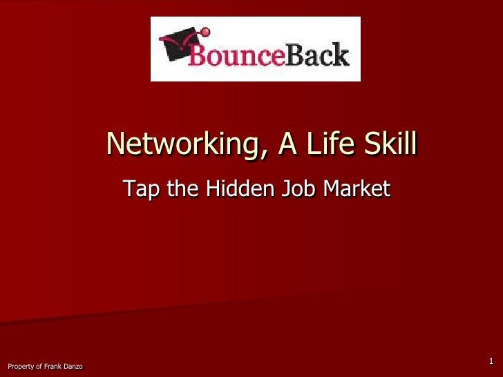 Networking, A Life Skill<br />Tap the Hidden Job Market<br />1<br />Property of Frank Danzo<br />
