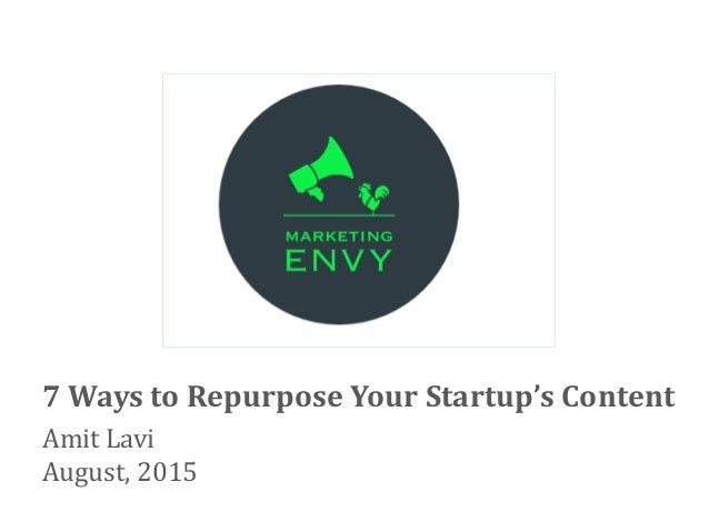 Amit Lavi August, 2015 7 Ways to Repurpose Your Startup's Content